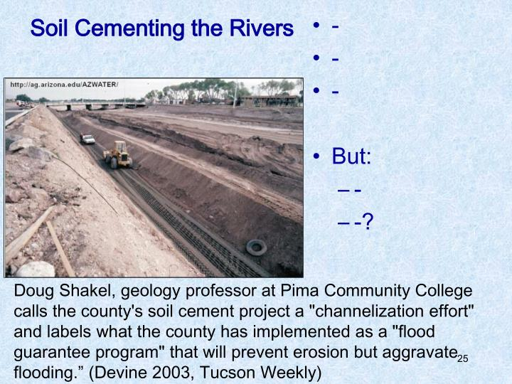 Soil Cementing the Rivers