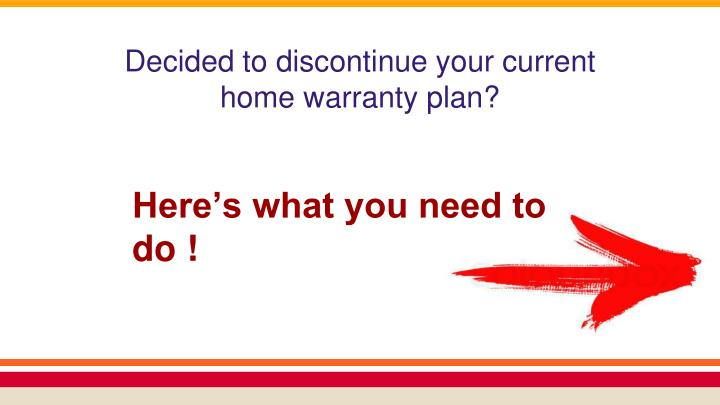 Decided to discontinue your current home warranty plan?