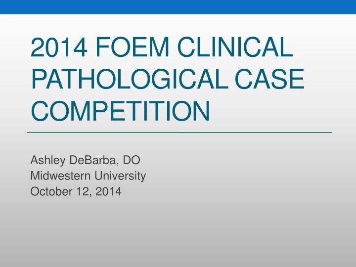 2014 FOEM Clinical Pathological Case Competition