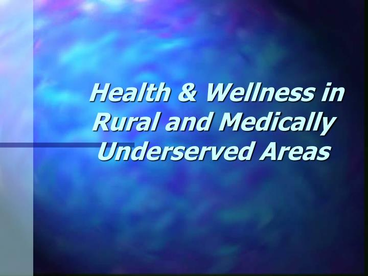 Health wellness in rural and medically underserved areas