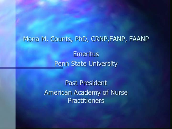 Mona M. Counts, PhD, CRNP,FANP, FAANP