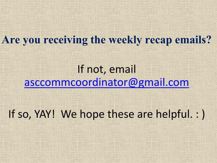 Are you receiving the weekly recap emails?