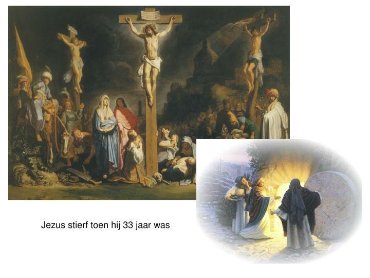 Jezus stierf toen hij 33 jaar was