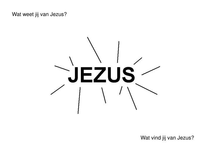 Wat weet jij van Jezus?