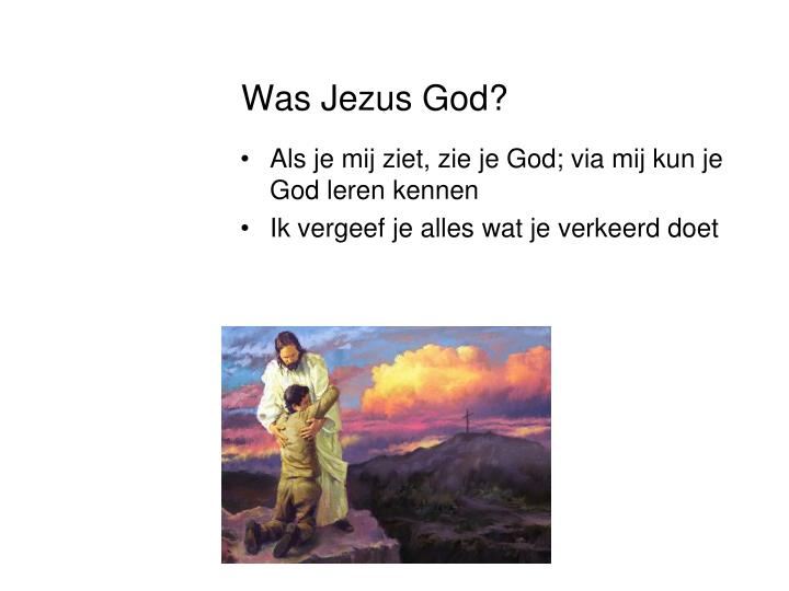Was Jezus God?