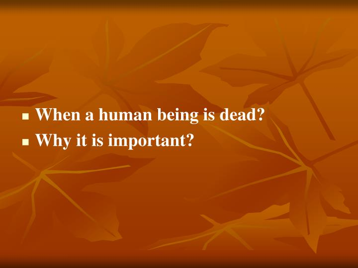 When a human being is dead?
