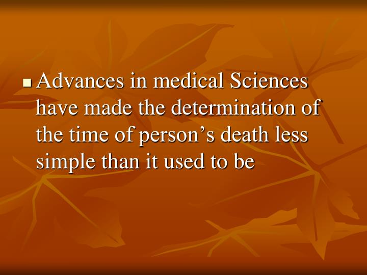 Advances in medical Sciences have made the determination of the time of person's death less simple than it used to be