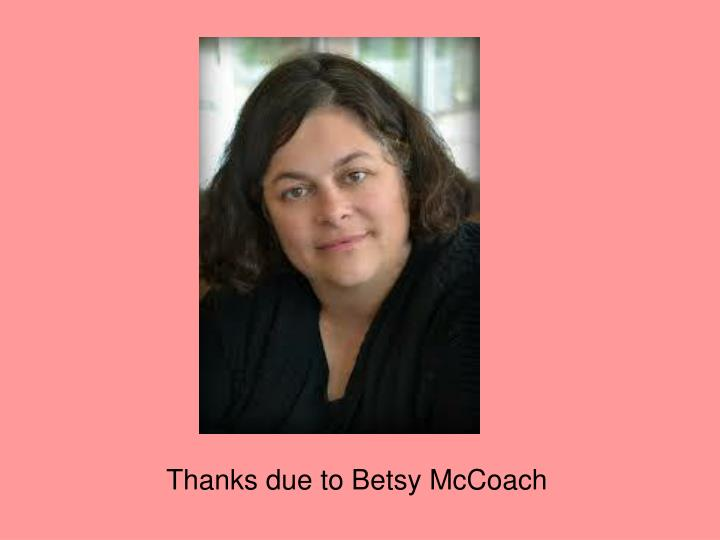 Thanks due to betsy mccoach