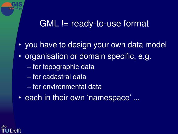 GML != ready-to-use format