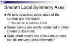 smooth local symmetry axes