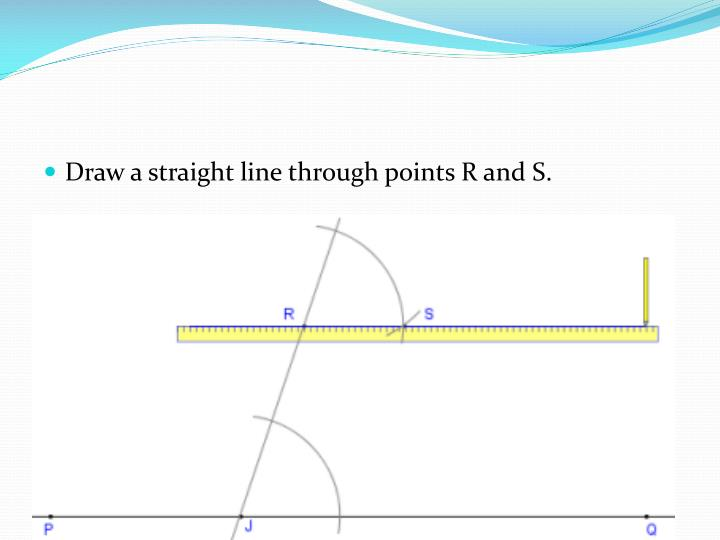 Draw a straight line through points R and S.
