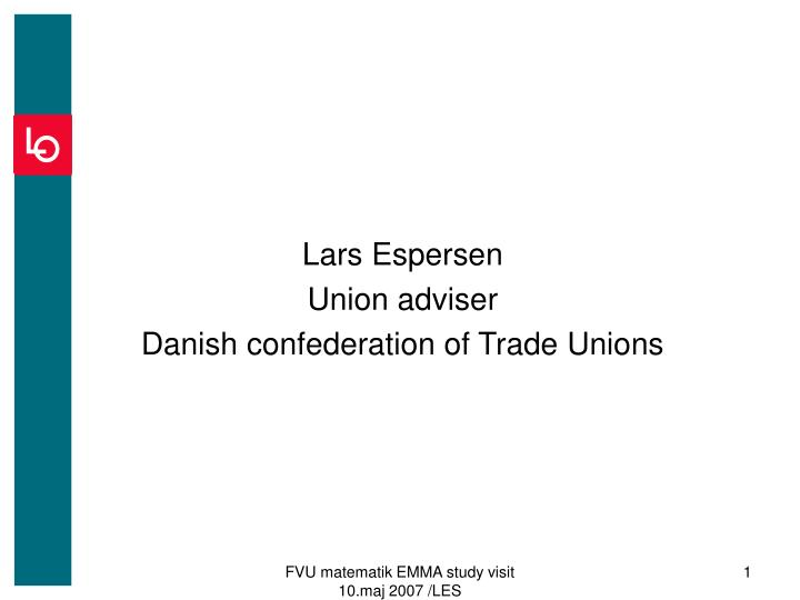 Lars espersen union adviser danish confederation of trade unions