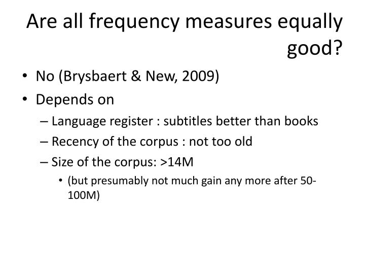Are all frequency measures equally good?