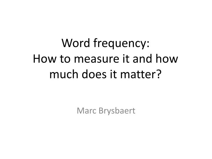 Word frequency how to measure it and how much does it matter