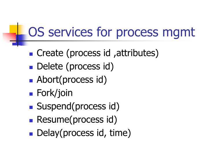 OS services for process mgmt