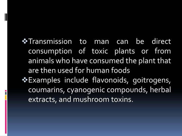 Transmission to man can be direct consumption of toxic plants or from animals who have consumed the plant that are then used for human foods