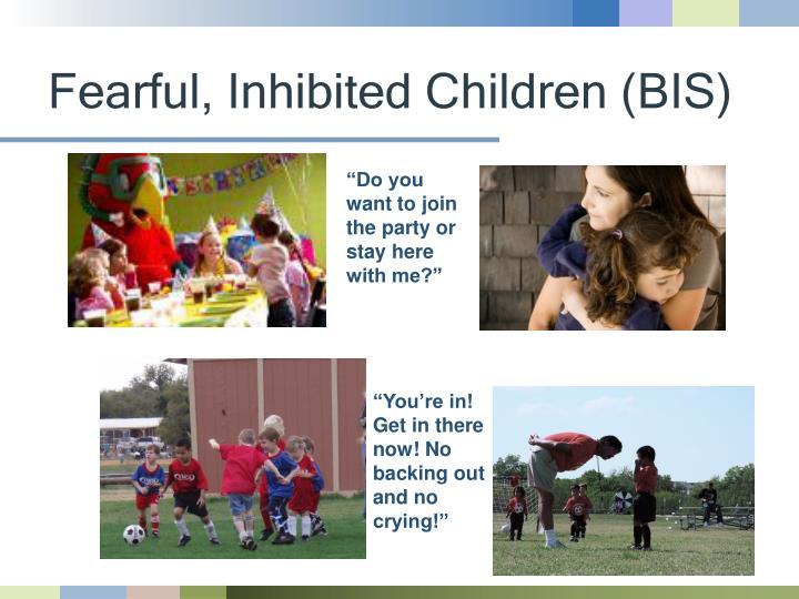 Fearful, Inhibited Children (BIS)