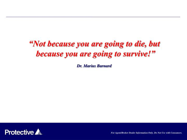 """Not because you are going to die, but   because you are going to survive!"""