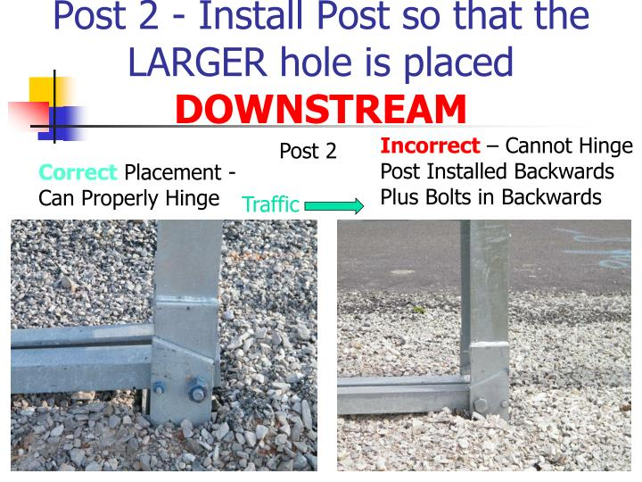 Post 2 - Install Post so that the LARGER hole is placed