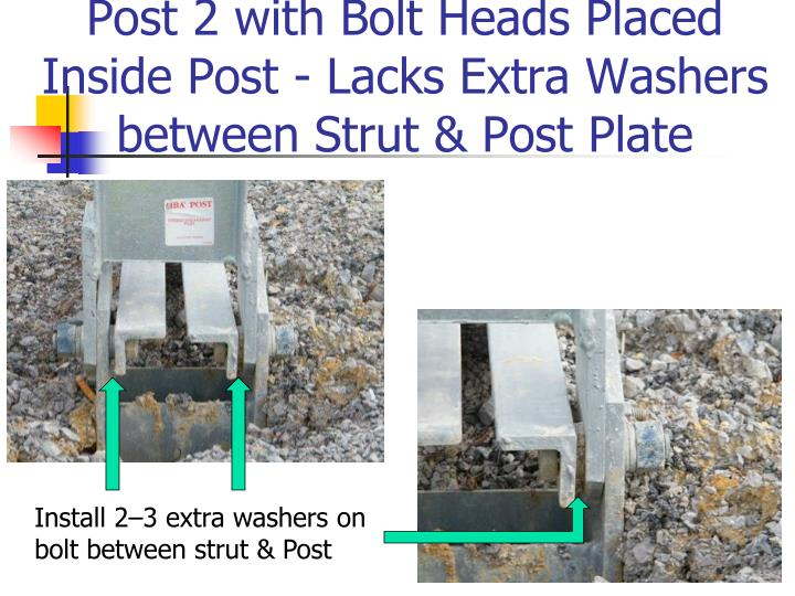 Post 2 with Bolt Heads Placed Inside Post - Lacks Extra Washers between Strut & Post Plate