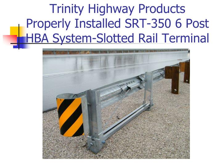 Trinity highway products properly installed srt 350 6 post hba system slotted rail terminal