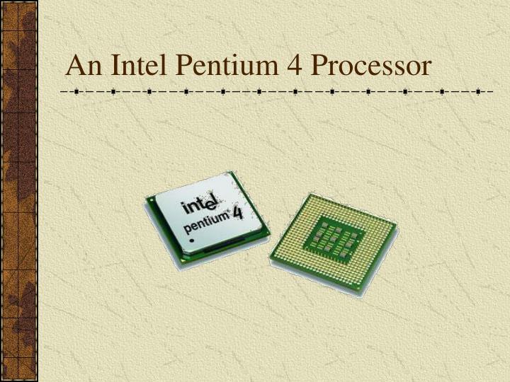 An Intel Pentium 4 Processor