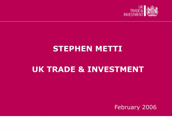 Stephen metti uk trade investment
