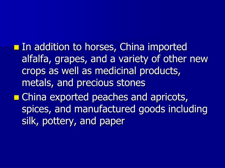 In addition to horses, China imported alfalfa, grapes, and a variety of other new crops as well as medicinal products, metals, and precious stones