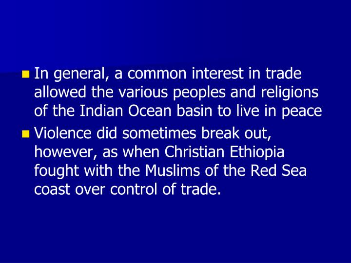 In general, a common interest in trade allowed the various peoples and religions of the Indian Ocean basin to live in peace