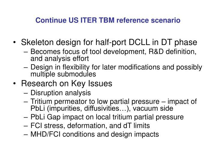 Continue US ITER TBM reference scenario