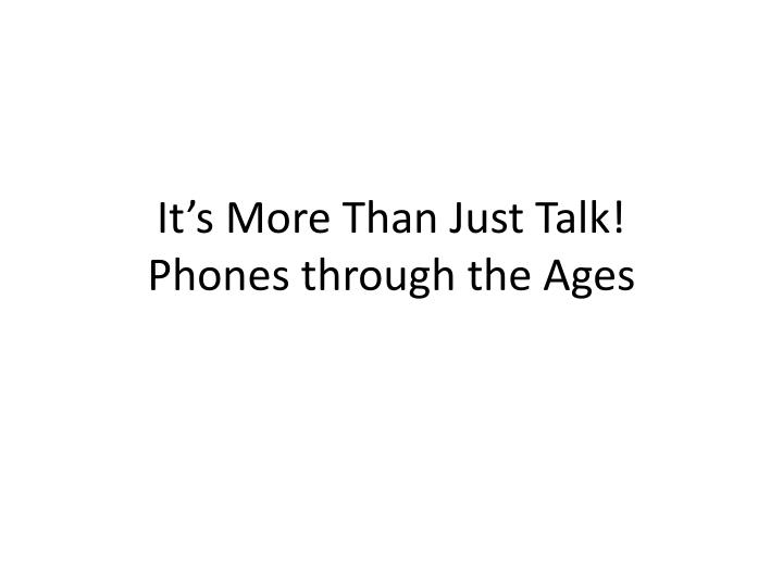 It s more than just talk phones through t he ages