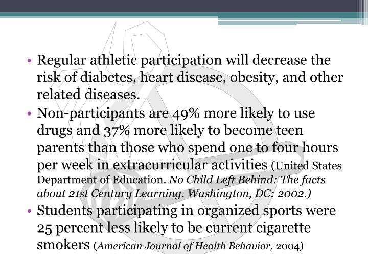 Regular athletic participation will decrease the risk of diabetes, heart disease, obesity, and other related diseases.