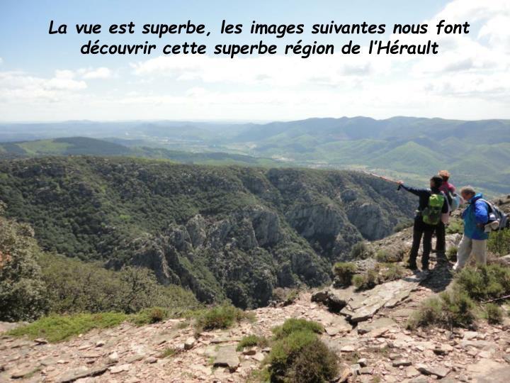 La vue est superbe, les images suivantes nous font découvrir cette superbe région de l'Hérault