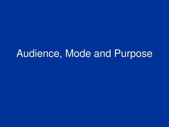 Audience, Mode and Purpose