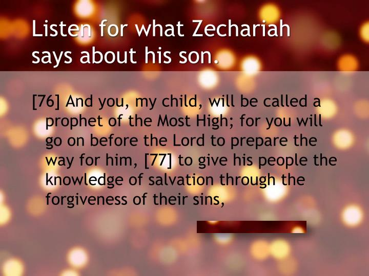 Listen for what Zechariah says about his son.