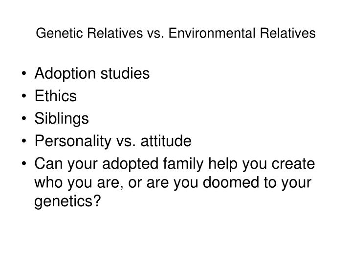 Genetic Relatives vs. Environmental Relatives
