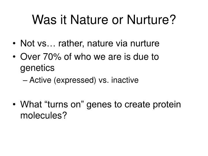 Was it Nature or Nurture?