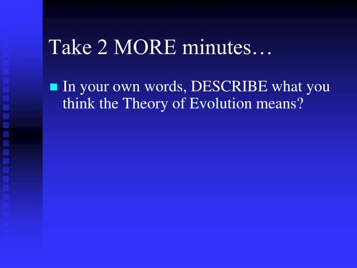 Take 2 MORE minutes…