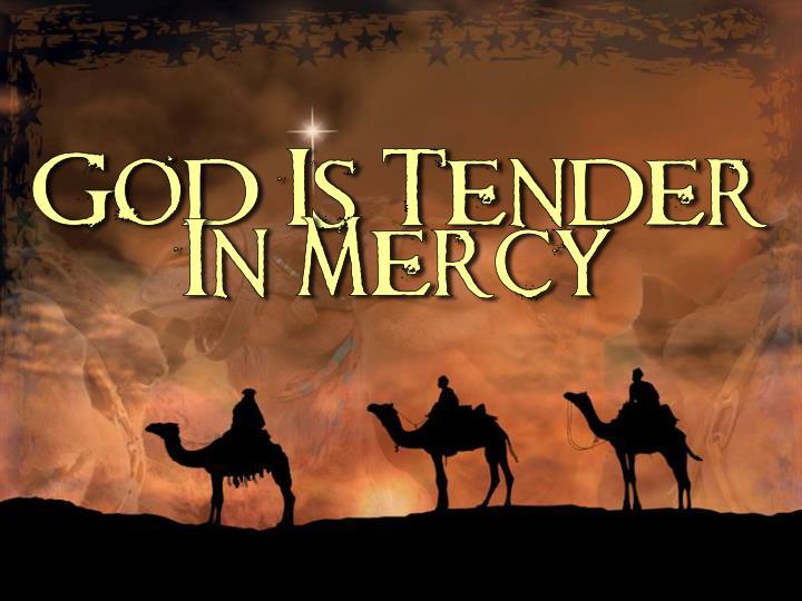 God Is Tender In Mercy