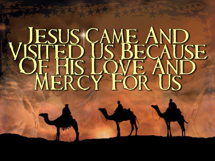 Jesus Came And Visited Us Because Of His Love And Mercy For Us