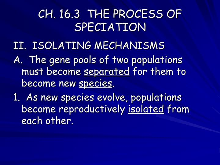 CH. 16.3  THE PROCESS OF SPECIATION