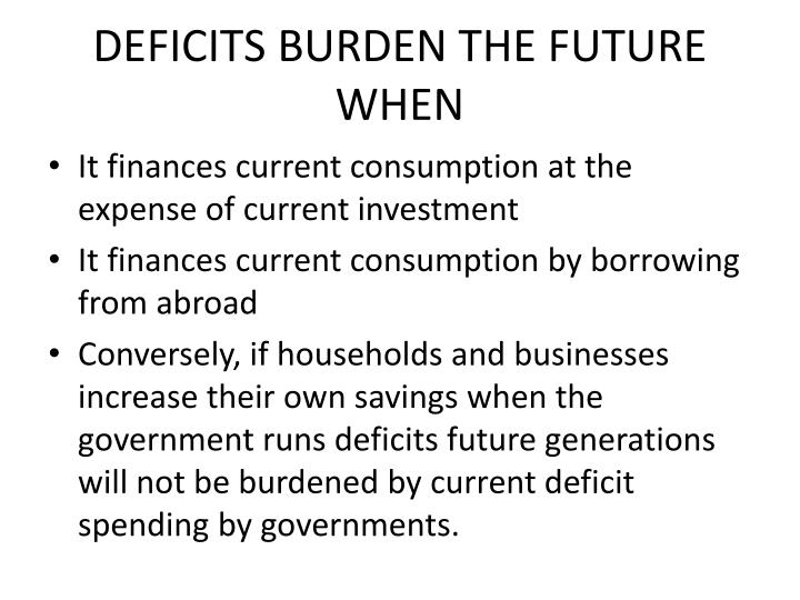 DEFICITS BURDEN THE FUTURE WHEN