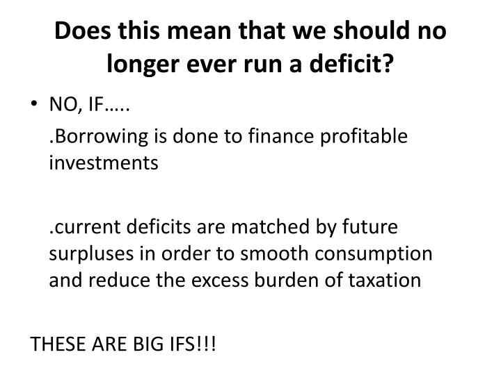 Does this mean that we should no longer ever run a deficit?