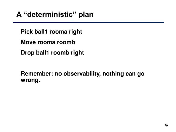 """A """"deterministic"""" plan"""