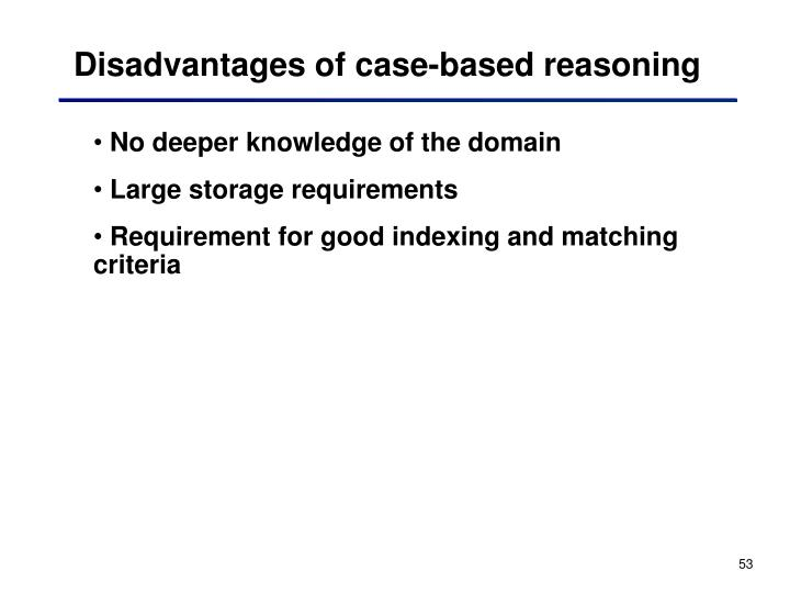 Disadvantages of case-based reasoning