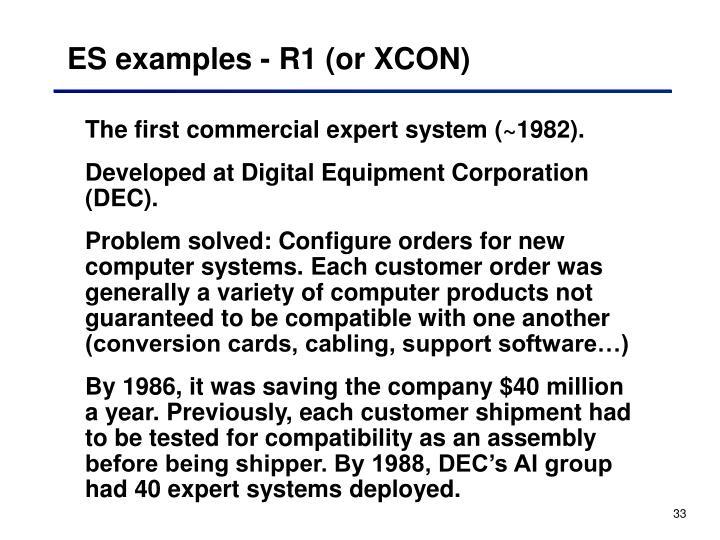 ES examples - R1 (or XCON)