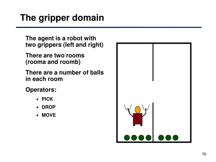 The agent is a robot with two grippers (left and right)