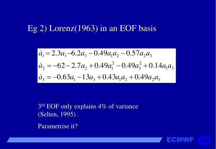 Eg 2) Lorenz(1963) in an EOF basis
