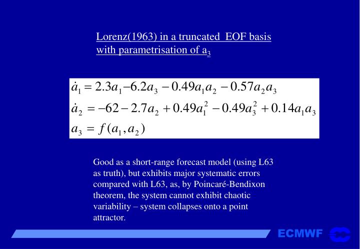 Lorenz(1963) in a truncated  EOF basis with parametrisation of a