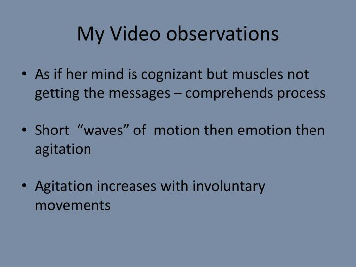 My Video observations